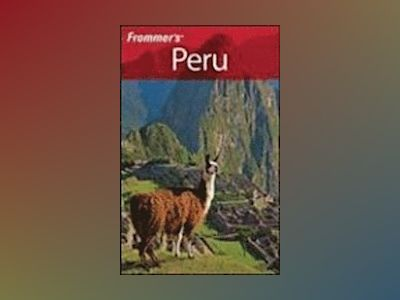 Frommer's Peru, 4th Edition av Neil Edward Schlecht
