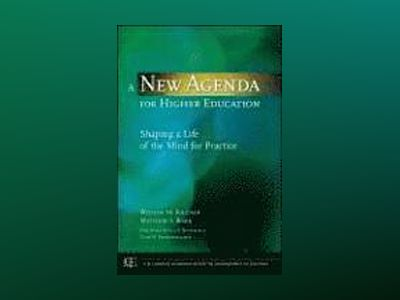 A New Agenda for Higher Education: Shaping a Life of the Mind for Practice av William M. Sullivan