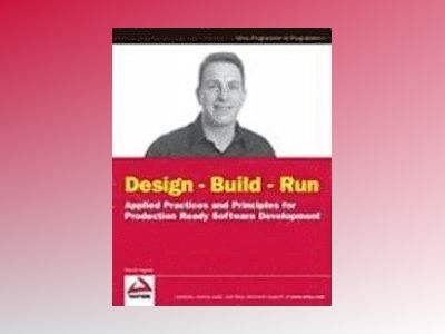 Design - Build - Run: Applied Practices and Principles for Production Ready av D. Ingram