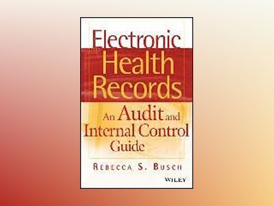 Electronic Health Records: An Audit and Internal Control Guide av Rebecca S. Busch