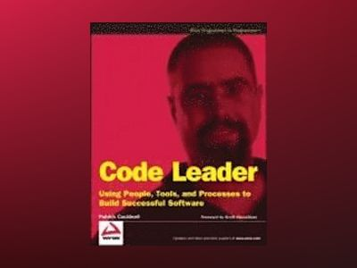 Code Leader: Using People, Tools, and Processes to Build Successful Softwar av Patrick Cauldwell