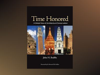 Time Honored: A Global View of Architectural Conservation av John H. Stubbs