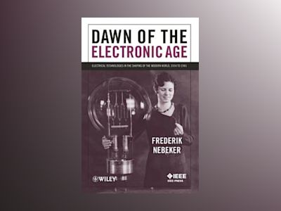 Dawn of the Electronic Age: Electrical Technologies in the Shaping of the M av Frederik Nebeker