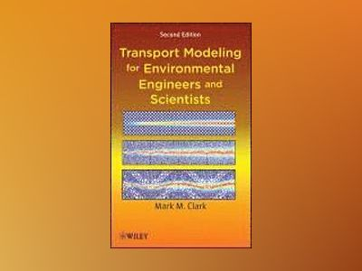 Transport Modeling for Environmental Engineers and Scientists, 2nd Edition av Mark M. Clark