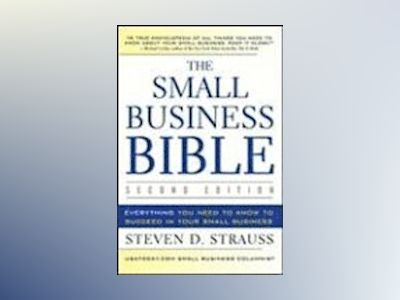 The Small Business Bible: Everything You Need to Know to Succeed in Your Sm av Steven D. Strauss