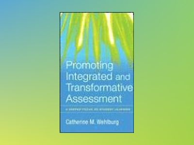 Promoting Integrated and Transformative Assessment : A Deeper Focus on Stud av Catherine M. Wehlburg