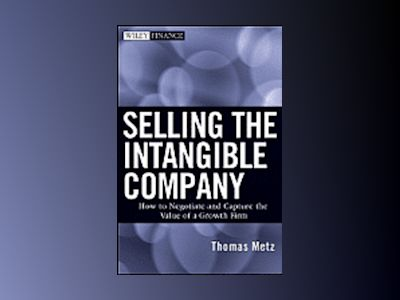 Selling the Intangible Company: How to Negotiate and Capture the Value of a av T. Metz