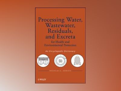 Processing Water, Wastewater, Residuals, and Excreta for Health and Environ av Nicolas G. Adrien