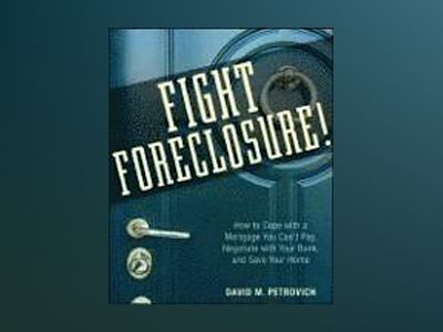 Fight Foreclosure!: How to Cope with a Mortgage You Can't Pay, Negotiate wi av David Petrovich