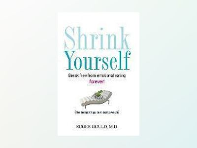 Shrink Yourself: Break Free from Emotional Eating Forever av Roger Gould