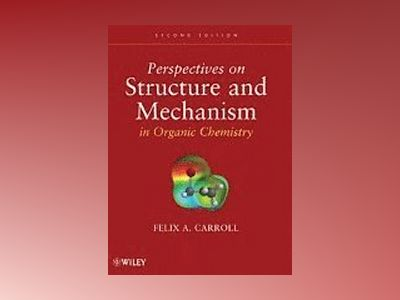 Perspectives on Structure and Mechanism in Organic Chemistry av F. A. Carroll