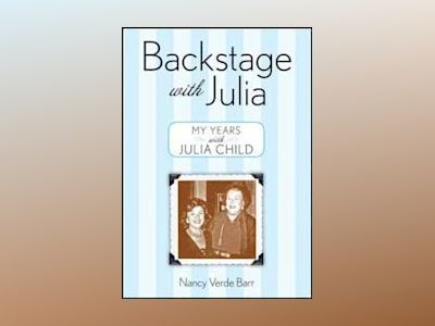 Backstage with Julia: My Years with Julia Child av Nancy Verde Barr
