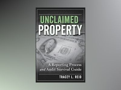 Unclaimed Property: A Reporting Process and Audit Survival Guide av Tracey L. Reid