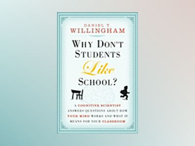Why Don't Students Like School?: A Cognitive Scientist Answers Questions Ab av Daniel T.Willingham