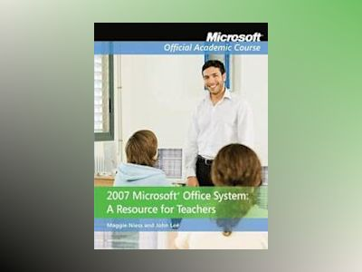 2007 Microsoft Office System: A Resource for Teachers av Maggie Niess