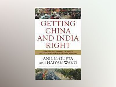 Getting China and India Right: Strategies for Leveraging the World's Fastes av Anil K. Gupta