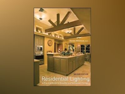 Residential Lighting: A Practical Guide to Beautiful and Sustainable Design av Randall Whitehead