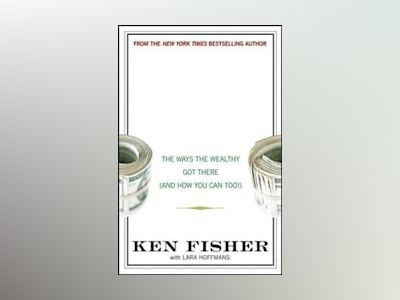 The Ten Roads to Riches: The Ways the Wealthy Got There (And How You Can To av Kenneth L. Fisher