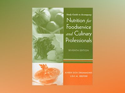 Nutrition for Foodservice and Culinary Professionals, Study Guide, 7th Edit av Karen Eich Drummond