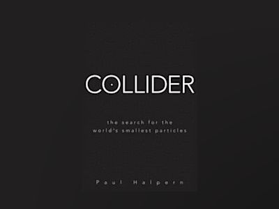 Collider: The Search for the World's Smallest Particles av Paul Halpern