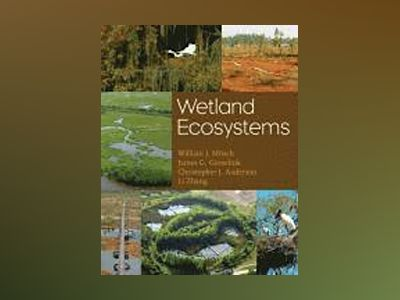 Wetland Ecosystems av William J. Mitsch