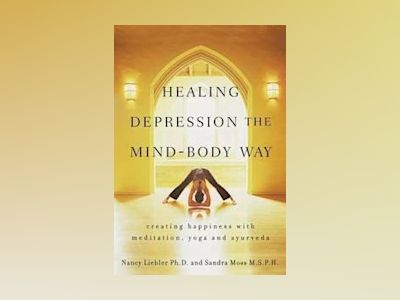 Healing Depression the Mind-Body Way: Creating Happiness with Meditation, Y av NancyLiebler