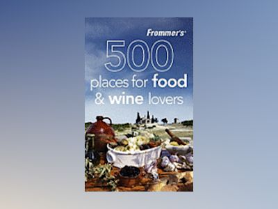 Frommer's 500 Places for Food and Wine Lovers av Holly Hughes