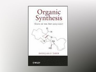 Organic Synthesis: State of the Art 2005-2007 av Douglass F. Taber