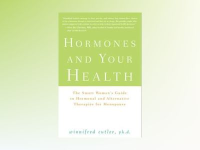 Hormones and Your Health: The Smart Woman's Guide to Hormonal and Alternati av Winnifred Cutler