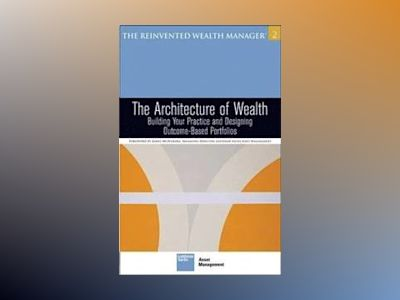 The Architecture of Wealth: Building Your Practice and Designing Outcome-Or av Goldman Sachs Asset Management