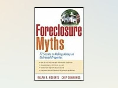 Foreclosure Myths: 77 Secrets to Saving Thousands on Distressed Properties! av Ralph R. Roberts