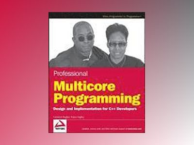 Professional Multicore Programming: Design and Implementation for C++ Devel av Cameron Hughes
