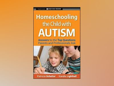 Homeschooling the Child with Autism: Answers to the Top Questions Parents a av Patricia Schetter
