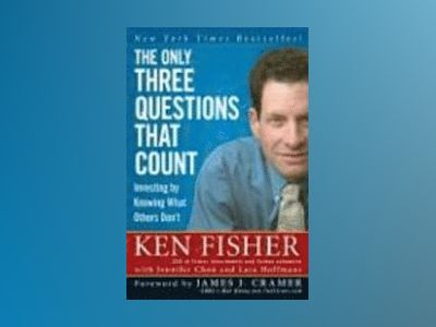 The Only Three Questions That Count: Investing by Knowing What Others Don't av Kenneth L. Fisher