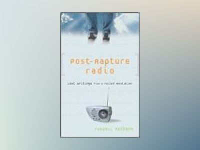 Post-Rapture Radio: Lost Writings from the Failed Revolution at the End of av Russell Rathbun