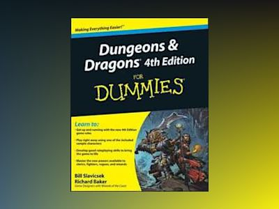 Dungeons and Dragons 4th Edition For Dummies av Bill Slavicsek