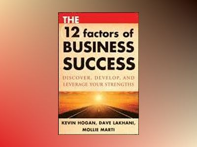 The 12 Factors of Business Success: Discover, Develop and Leverage Your Str av Kevin Hogan