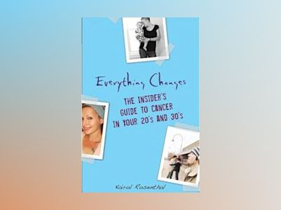 Everything Changes: The Insider's Guide to Cancer in Your 20's and 30's av Kairol Rosenthal