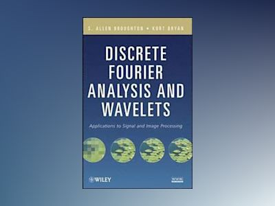 Discrete Fourier Analysis and Wavelets: Applications to Signal and Image Pr av S. AllenBroughton