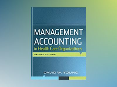 Management Accounting in Health Care Organizations, 2nd Edition av David W. Young