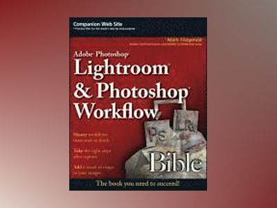 Adobe Photoshop Lightroom and Photoshop Workflow Bible av Mark Fitzgerald