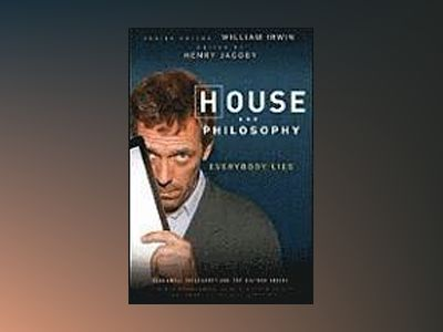 House and Philosophy: Everybody Lies av WilliamIrwin