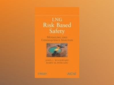 LNG Risk Based Safety: Modeling and Consequence Analysis av John L. Woodward