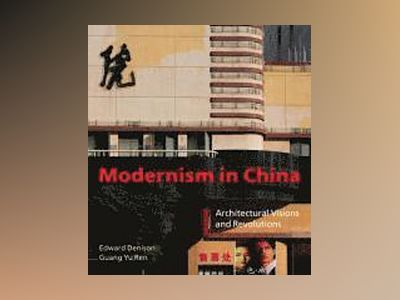 Modernism in China: Architectural Visions and Revolutions av Edward Denison