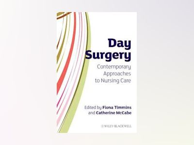 Day Surgery: Contemporary Approaches to Nursing Care av Fiona Timmins