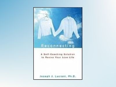 Reconnecting: A Self-Coaching Solution to Revive Your Love Life av Joseph J. Luciani