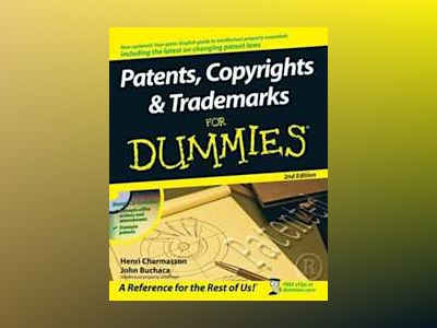 Patents, Copyrights & Trademarks For Dummies, 2nd Edition av Henri J. A. Charmasson