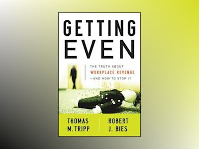 Getting Even: The Truth About Workplace Revenge--And How to Stop It av Thomas M. Tripp