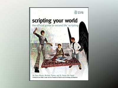 Scripting Your World: The Official Guide to Second Life Scripting av Dana Moore
