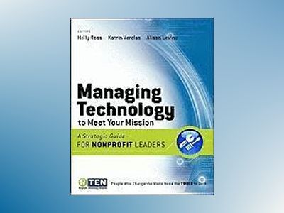 Managing Technology to Meet Your Mission: A Strategic Guide for Nonprofit L av Holly Ross
